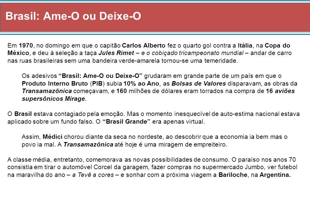 Brasil: Ame-O ou Deixe-O Em 1970, no domingo em que o capitão Carlos Alberto fez o quarto gol contra a Itália, na Copa do México, e deu à seleção a ta
