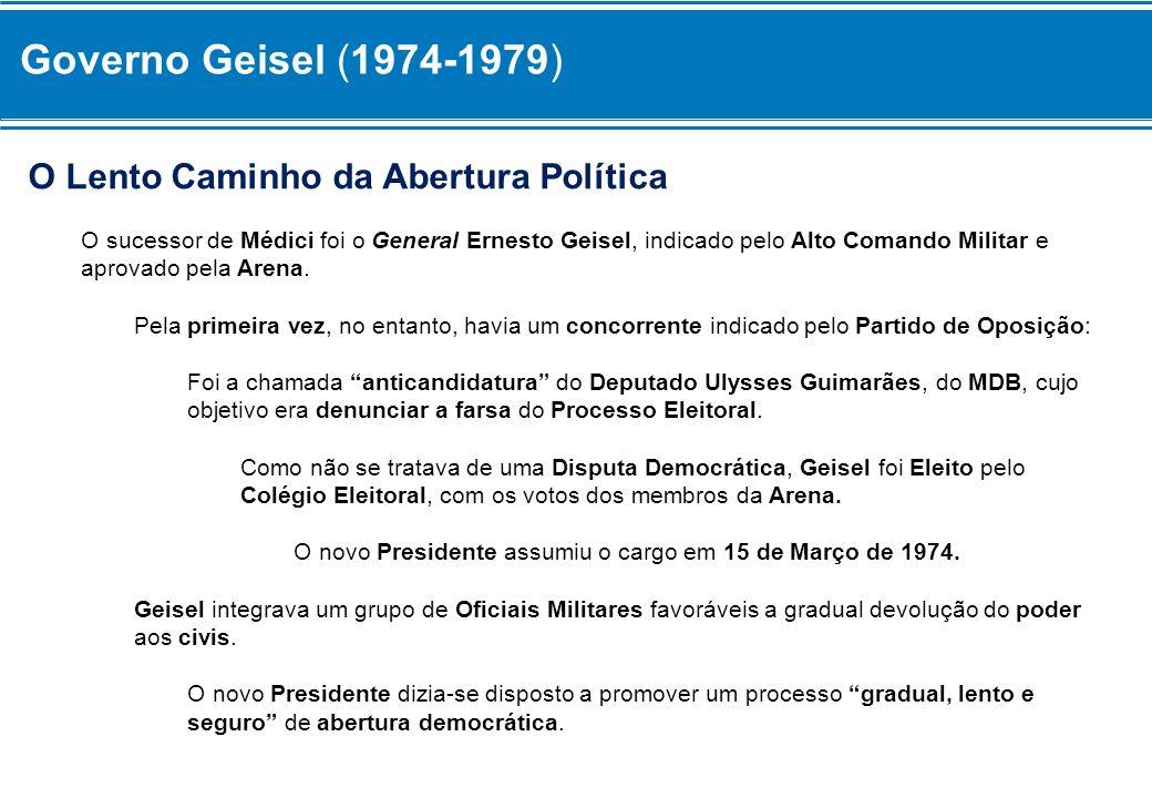 O Lento Caminho da Abertura Política O sucessor de Médici foi o General Ernesto Geisel, indicado pelo Alto Comando Militar e aprovado pela Arena. Pela