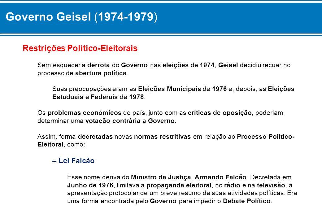 Governo Geisel (1974-1979) Restrições Político-Eleitorais Sem esquecer a derrota do Governo nas eleições de 1974, Geisel decidiu recuar no processo de