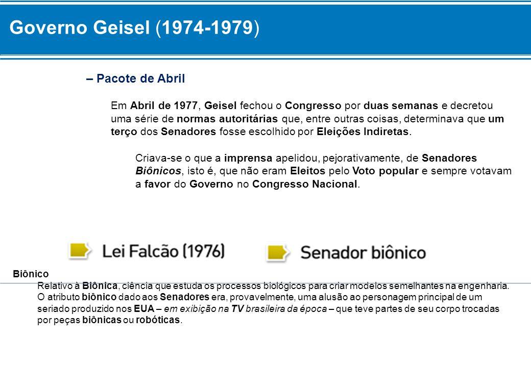 Governo Geisel (1974-1979) – Pacote de Abril Em Abril de 1977, Geisel fechou o Congresso por duas semanas e decretou uma série de normas autoritárias
