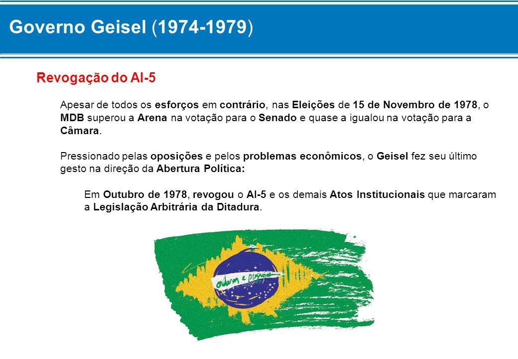 Governo Geisel (1974-1979) Revogação do AI-5 Apesar de todos os esforços em contrário, nas Eleições de 15 de Novembro de 1978, o MDB superou a Arena n