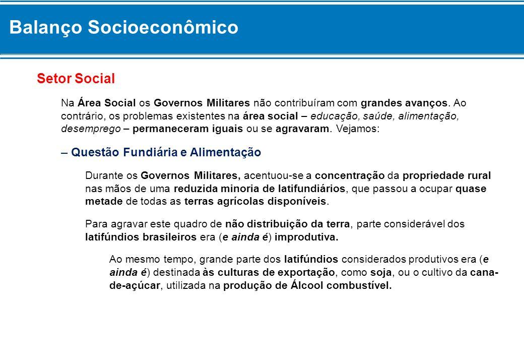Balanço Socioeconômico Setor Social Na Área Social os Governos Militares não contribuíram com grandes avanços. Ao contrário, os problemas existentes n