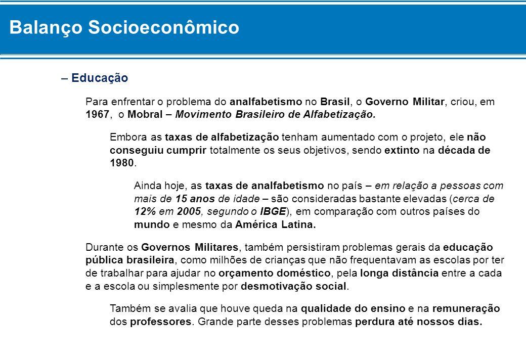 Balanço Socioeconômico – Educação Para enfrentar o problema do analfabetismo no Brasil, o Governo Militar, criou, em 1967, o Mobral – Movimento Brasil