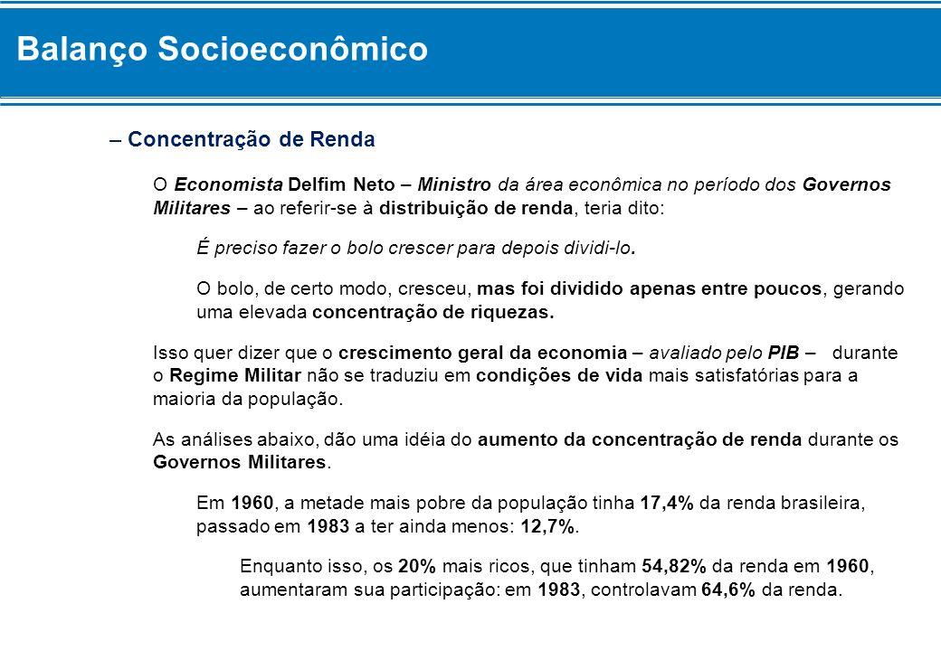 Balanço Socioeconômico – Concentração de Renda O Economista Delfim Neto – Ministro da área econômica no período dos Governos Militares – ao referir-se