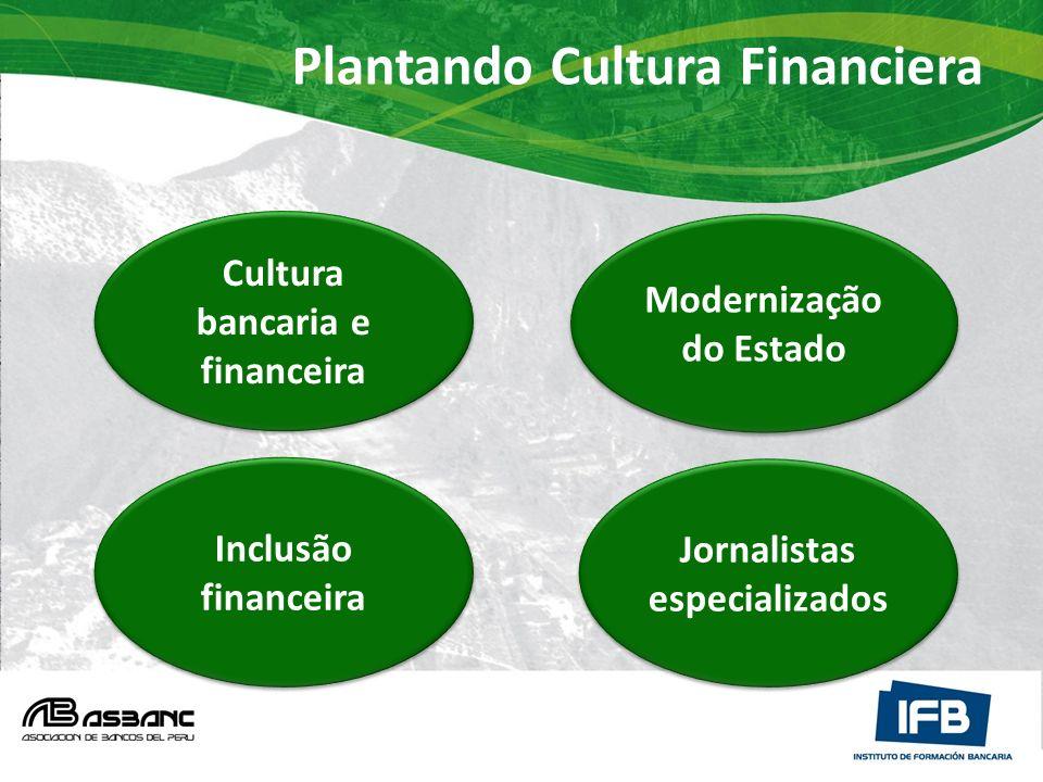 Cultura bancaria e financeira Cultura bancaria e financeira Jornalistas especializados Jornalistas especializados Modernização do Estado Modernização do Estado Inclusão financeira Inclusão financeira Plantando Cultura Financiera