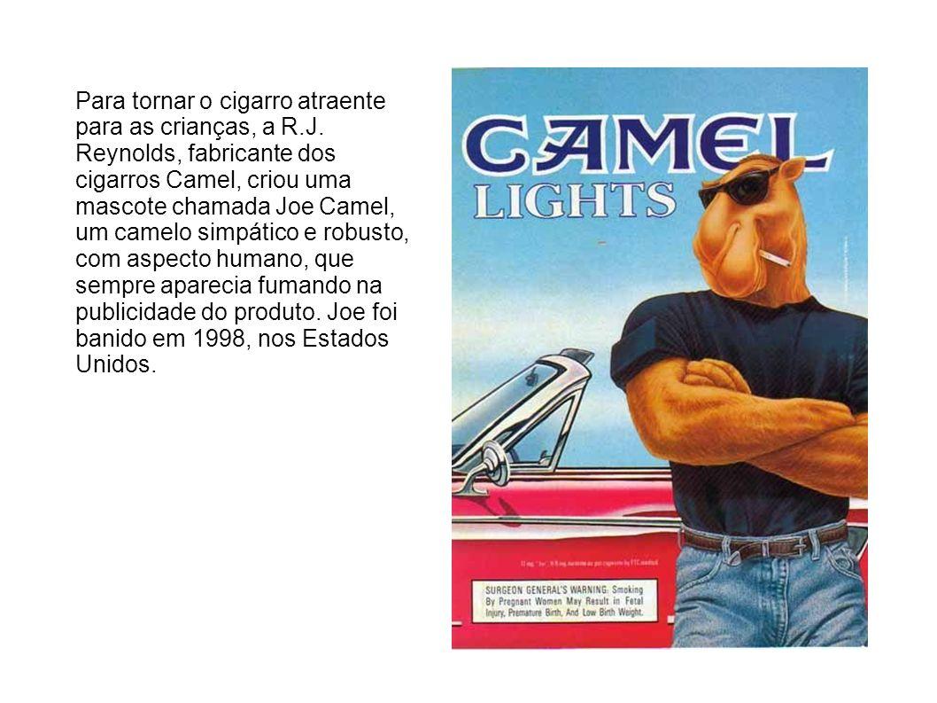 Para tornar o cigarro atraente para as crianças, a R.J. Reynolds, fabricante dos cigarros Camel, criou uma mascote chamada Joe Camel, um camelo simpát