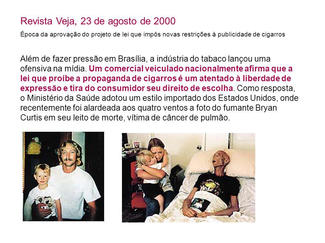 Revista Veja, 23 de agosto de 2000 Além de fazer pressão em Brasília, a indústria do tabaco lançou uma ofensiva na mídia. Um comercial veiculado nacio