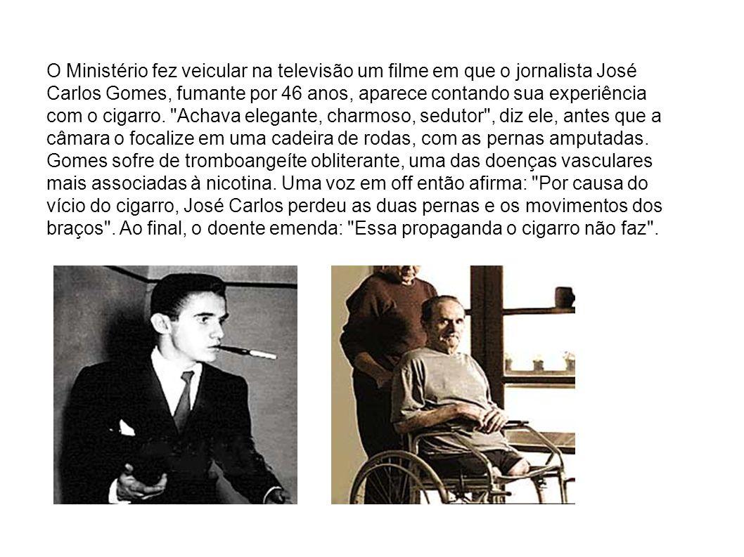 O Ministério fez veicular na televisão um filme em que o jornalista José Carlos Gomes, fumante por 46 anos, aparece contando sua experiência com o cig