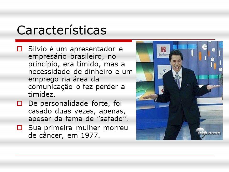 Características Silvio é um apresentador e empresário brasileiro, no princípio, era tímido, mas a necessidade de dinheiro e um emprego na área da comu