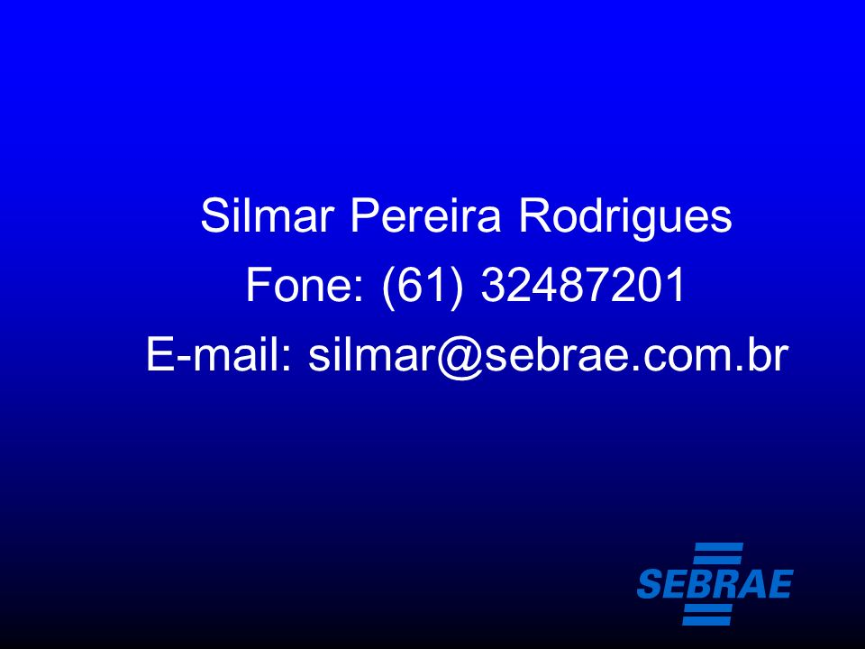 Silmar Pereira Rodrigues Fone: (61) 32487201 E-mail: silmar@sebrae.com.br