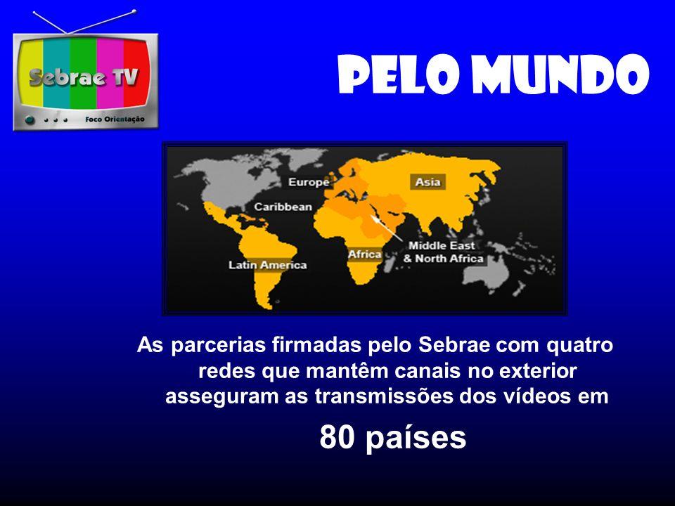 Pelo mundo As parcerias firmadas pelo Sebrae com quatro redes que mantêm canais no exterior asseguram as transmissões dos vídeos em 80 países