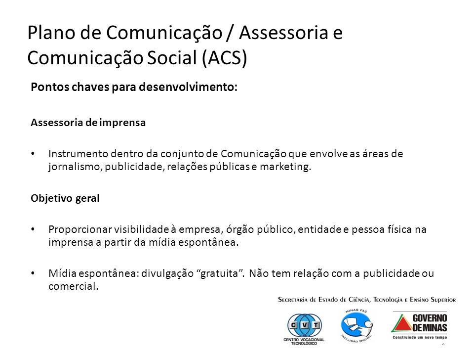 2 Plano de Comunicação / Assessoria e Comunicação Social (ACS) Pontos chaves para desenvolvimento: Assessoria de imprensa Instrumento dentro da conjunto de Comunicação que envolve as áreas de jornalismo, publicidade, relações públicas e marketing.
