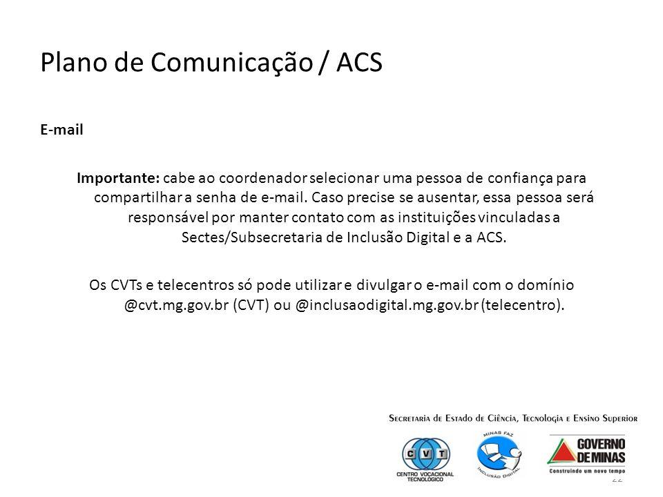 22 Plano de Comunicação / ACS E-mail Importante: cabe ao coordenador selecionar uma pessoa de confiança para compartilhar a senha de e-mail.