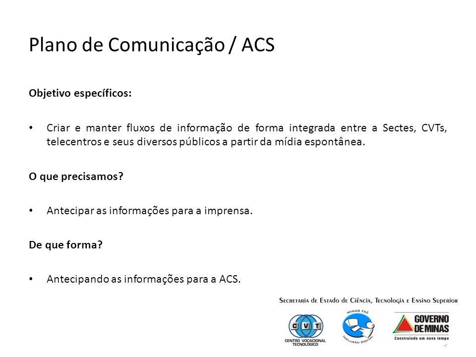 3 Plano de Comunicação / ACS Objetivo específicos: Criar e manter fluxos de informação de forma integrada entre a Sectes, CVTs, telecentros e seus diversos públicos a partir da mídia espontânea.
