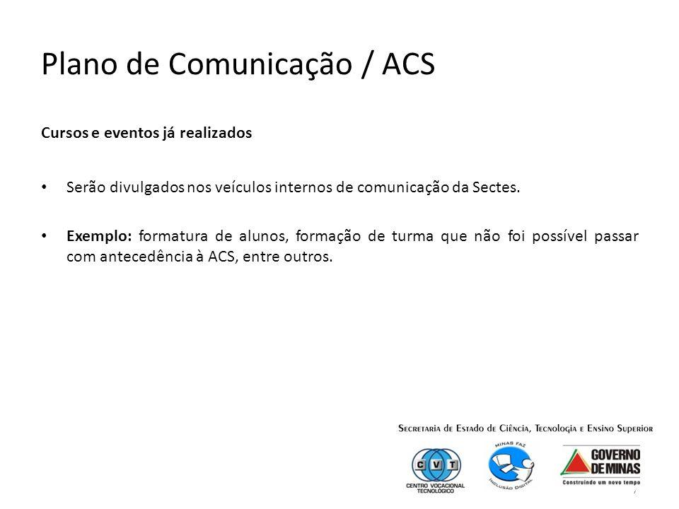7 Plano de Comunicação / ACS Cursos e eventos já realizados Serão divulgados nos veículos internos de comunicação da Sectes.