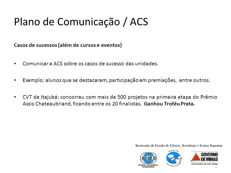 8 Plano de Comunicação / ACS Casos de sucessos (além de cursos e eventos) Comunicar a ACS sobre os casos de sucesso das unidades.
