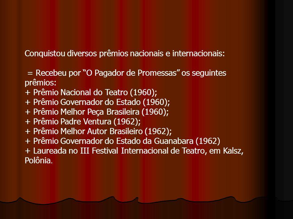 Conquistou diversos prêmios nacionais e internacionais: = Recebeu por O Pagador de Promessas os seguintes prêmios: + Prêmio Nacional do Teatro (1960); + Prêmio Governador do Estado (1960); + Prêmio Melhor Peça Brasileira (1960); + Prêmio Padre Ventura (1962); + Prêmio Melhor Autor Brasileiro (1962); + Prêmio Governador do Estado da Guanabara (1962) + Laureada no III Festival Internacional de Teatro, em Kalsz, Polônia.