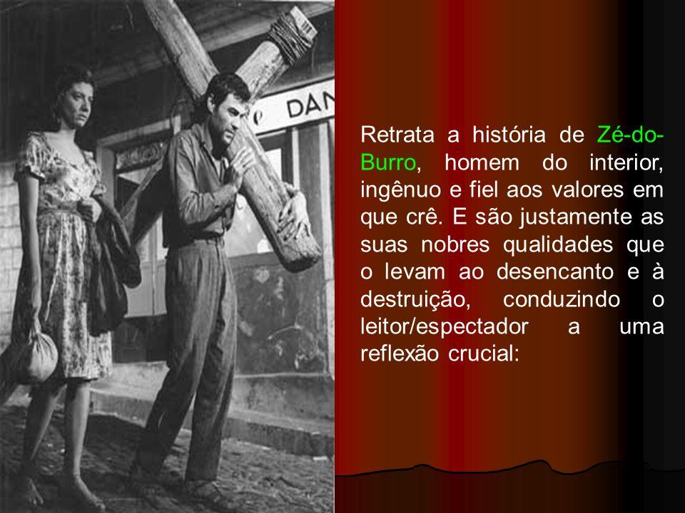 Retrata a história de Zé-do- Burro, homem do interior, ingênuo e fiel aos valores em que crê.
