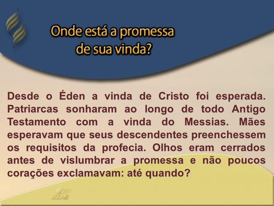 Desde o Éden a vinda de Cristo foi esperada. Patriarcas sonharam ao longo de todo Antigo Testamento com a vinda do Messias. Mães esperavam que seus de