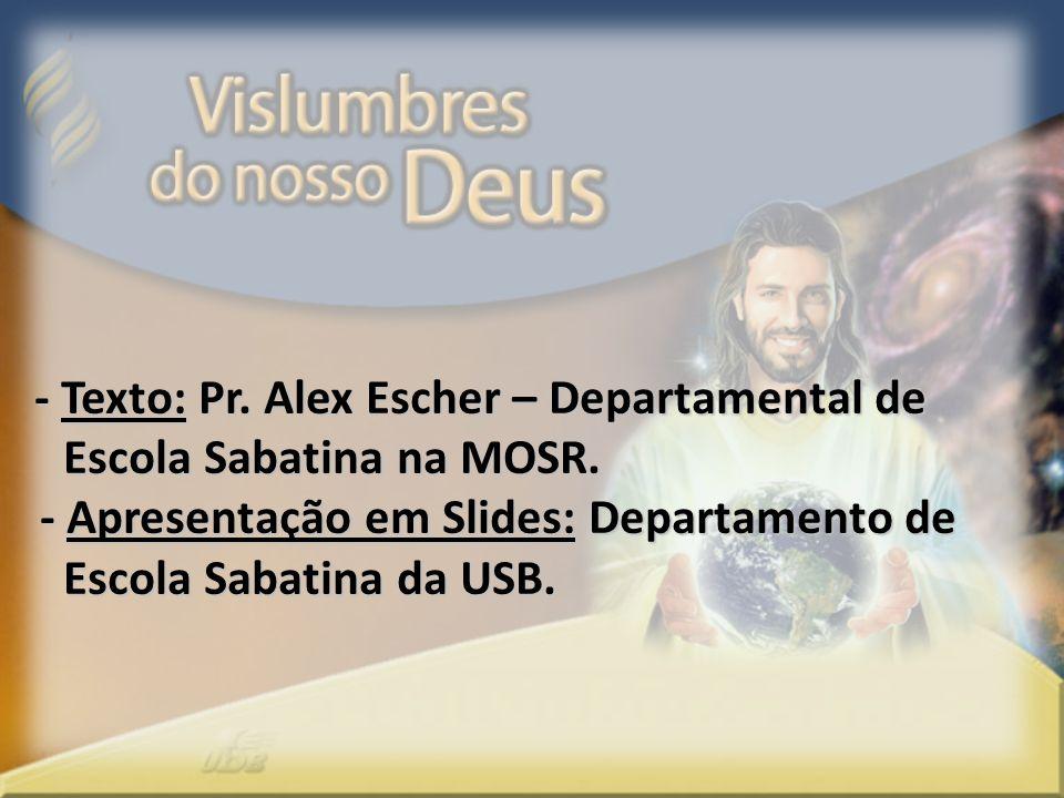 - Texto: Pr. Alex Escher – Departamental de Escola Sabatina na MOSR. Escola Sabatina na MOSR. - Apresentação em Slides: Departamento de - Apresentação