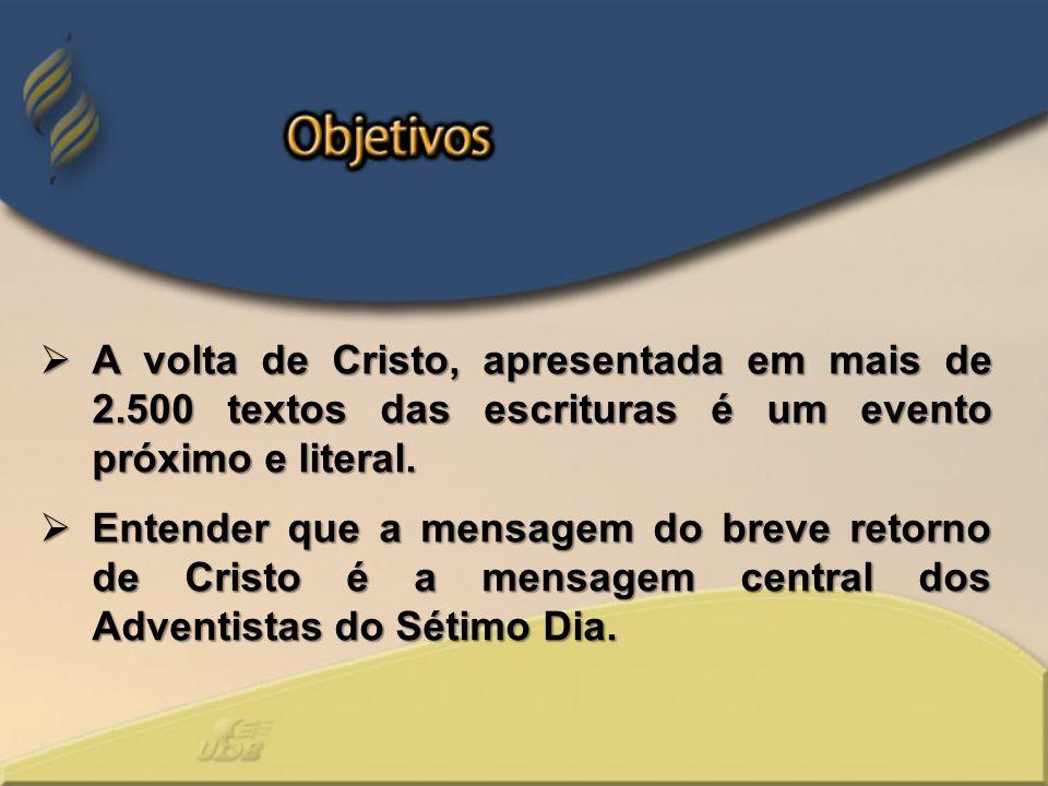 A volta de Cristo, apresentada em mais de 2.500 textos das escrituras é um evento próximo e literal. A volta de Cristo, apresentada em mais de 2.500 t