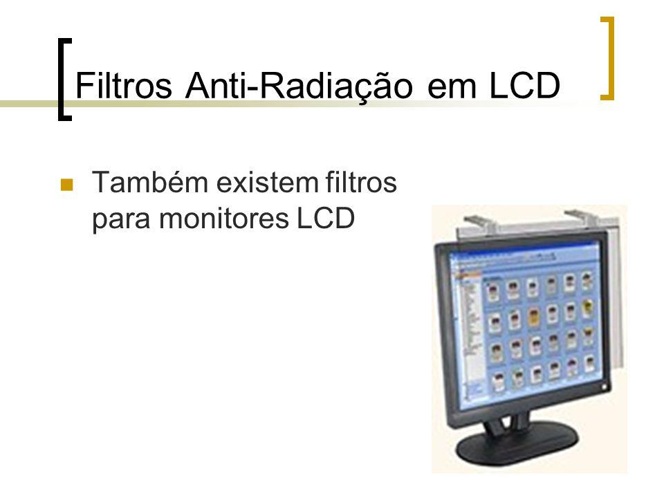 Filtros Anti-Radiação em LCD Também existem filtros para monitores LCD