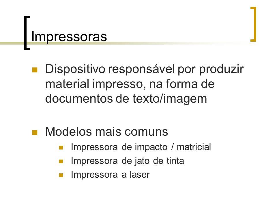 Impressoras Dispositivo responsável por produzir material impresso, na forma de documentos de texto/imagem Modelos mais comuns Impressora de impacto /