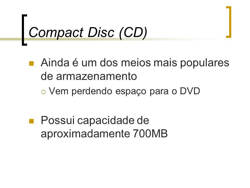 Compact Disc (CD) Ainda é um dos meios mais populares de armazenamento Vem perdendo espaço para o DVD Possui capacidade de aproximadamente 700MB