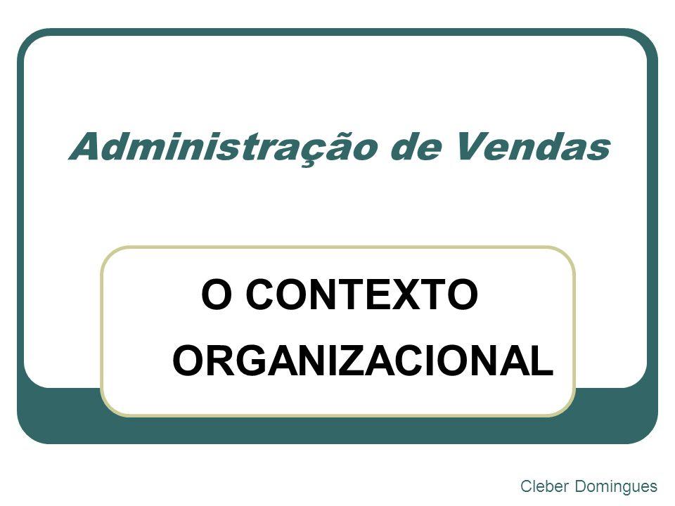 O CONTEXTO ORGANIZACIONAL Administração de Vendas Cleber Domingues