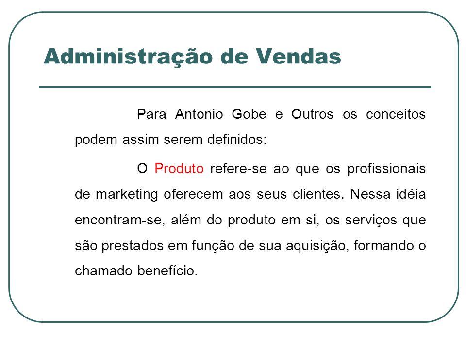 Administração de Vendas Para Antonio Gobe e Outros os conceitos podem assim serem definidos: O Produto refere-se ao que os profissionais de marketing
