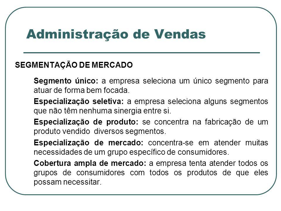 Administração de Vendas SEGMENTAÇÃO DE MERCADO Segmento único: a empresa seleciona um único segmento para atuar de forma bem focada. Especialização se