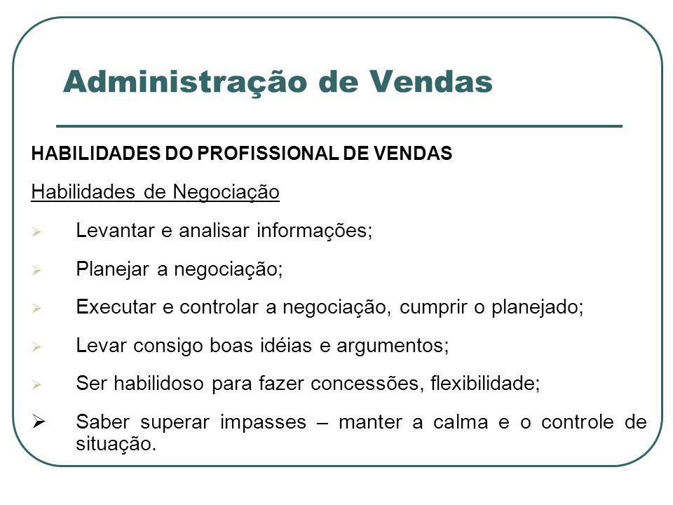Administração de Vendas HABILIDADES DO PROFISSIONAL DE VENDAS Habilidades de Negociação Levantar e analisar informações; Planejar a negociação; Execut