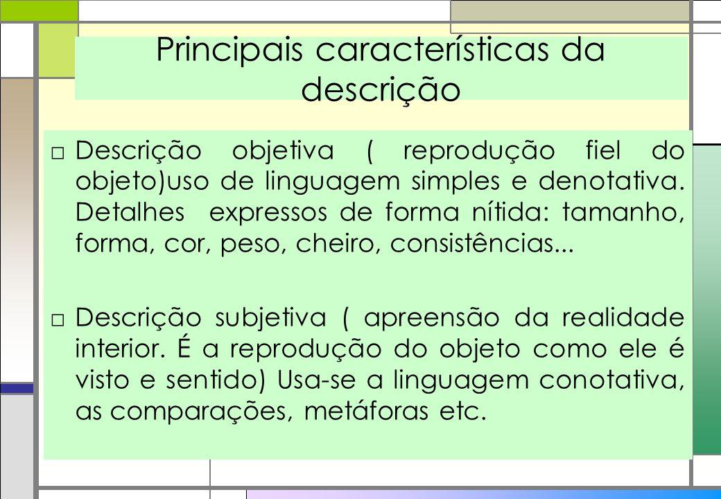 Principais características da descrição Descrição objetiva ( reprodução fiel do objeto)uso de linguagem simples e denotativa. Detalhes expressos de fo