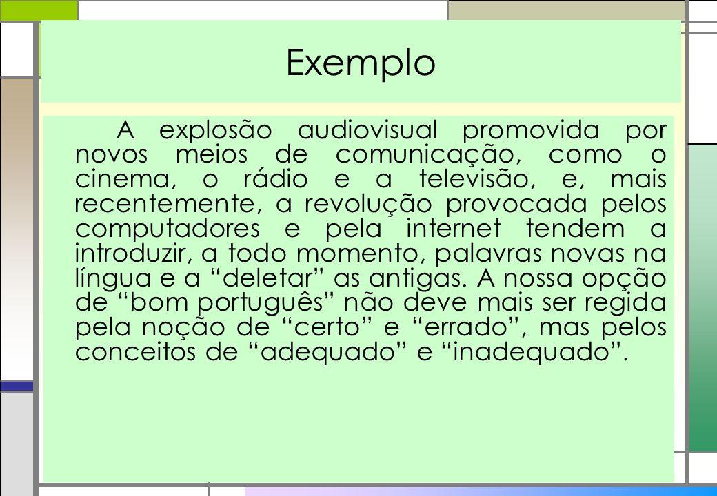 Exemplo A explosão audiovisual promovida por novos meios de comunicação, como o cinema, o rádio e a televisão, e, mais recentemente, a revolução provo