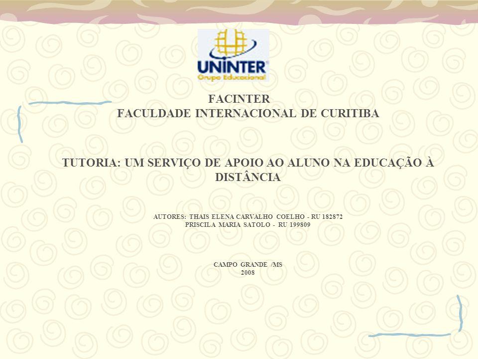 FACINTER FACULDADE INTERNACIONAL DE CURITIBA TUTORIA: UM SERVIÇO DE APOIO AO ALUNO NA EDUCAÇÃO À DISTÂNCIA AUTORES: THAIS ELENA CARVALHO COELHO - RU 182872 PRISCILA MARIA SATOLO - RU 199809 CAMPO GRANDE /MS 2008