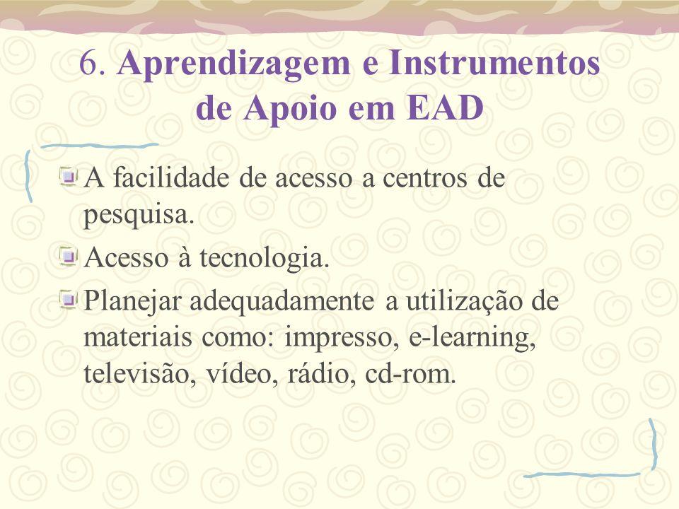 6. Aprendizagem e Instrumentos de Apoio em EAD A facilidade de acesso a centros de pesquisa. Acesso à tecnologia. Planejar adequadamente a utilização