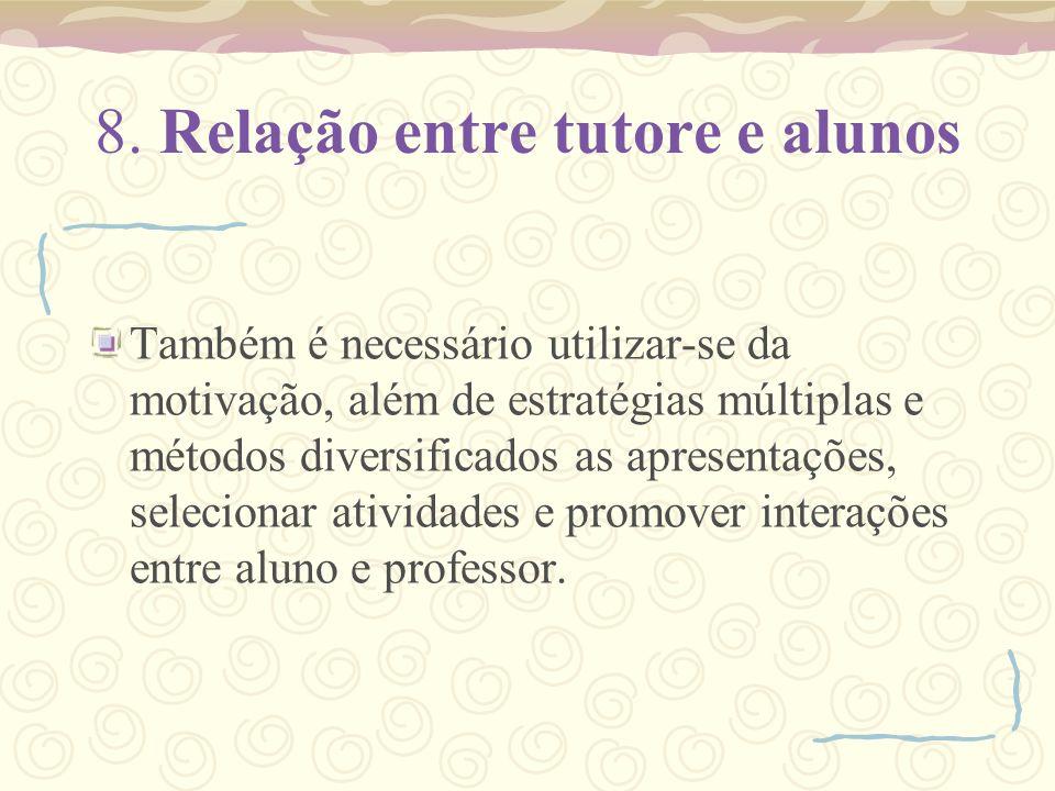 8. Relação entre tutore e alunos Também é necessário utilizar-se da motivação, além de estratégias múltiplas e métodos diversificados as apresentações