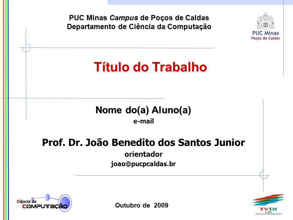 PUC Minas Campus de Poços de Caldas Departamento de Ciência da Computação Nome do(a) Aluno(a) e-mail Prof.