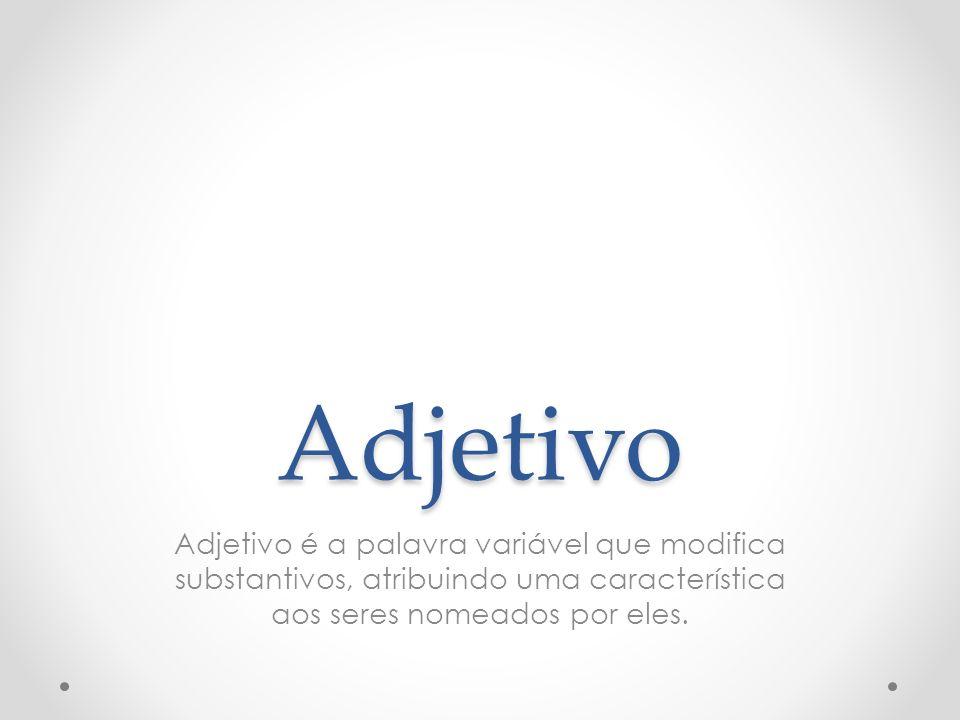 Adjetivo Adjetivo é a palavra variável que modifica substantivos, atribuindo uma característica aos seres nomeados por eles.