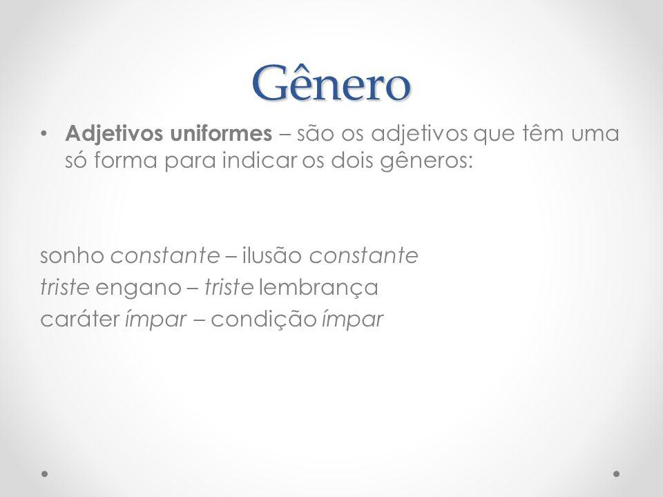 Gênero Adjetivos uniformes – são os adjetivos que têm uma só forma para indicar os dois gêneros: sonho constante – ilusão constante triste engano – tr