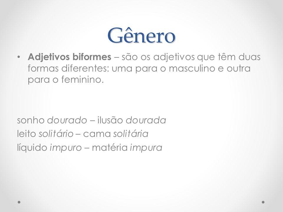 Gênero Adjetivos biformes – são os adjetivos que têm duas formas diferentes: uma para o masculino e outra para o feminino. sonho dourado – ilusão dour