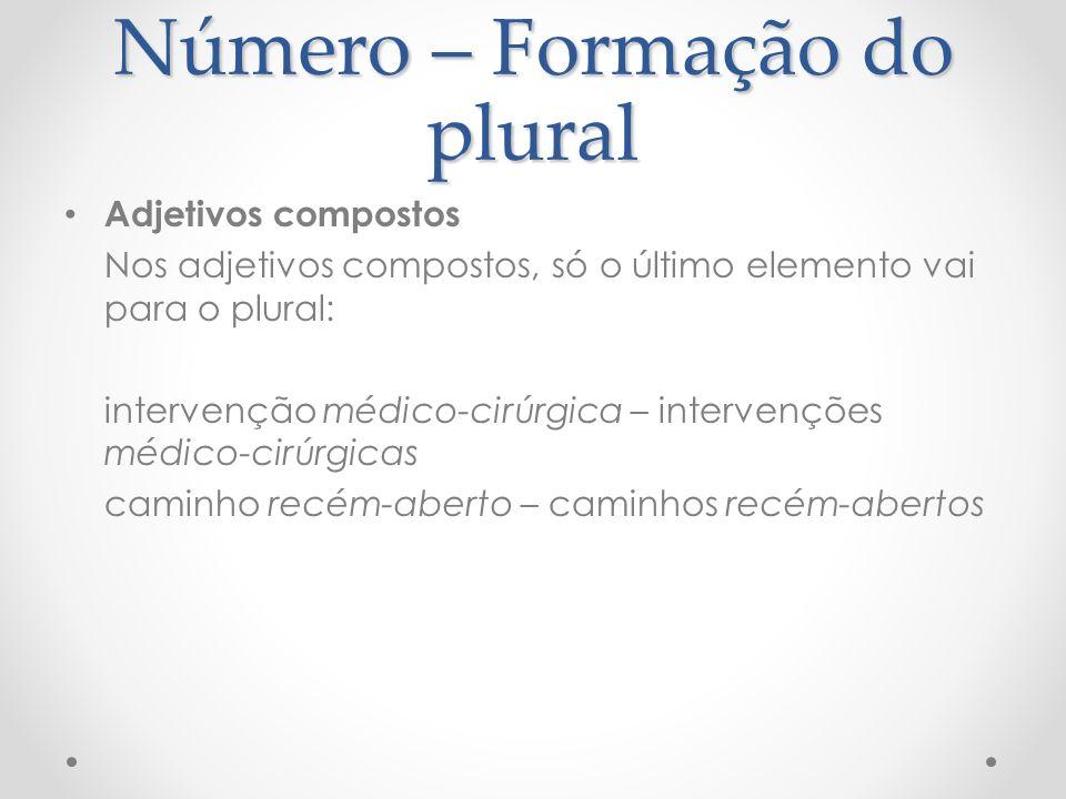Número – Formação do plural Adjetivos compostos Nos adjetivos compostos, só o último elemento vai para o plural: intervenção médico-cirúrgica – interv