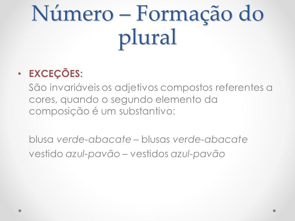 Número – Formação do plural EXCEÇÕES: São invariáveis os adjetivos compostos referentes a cores, quando o segundo elemento da composição é um substant
