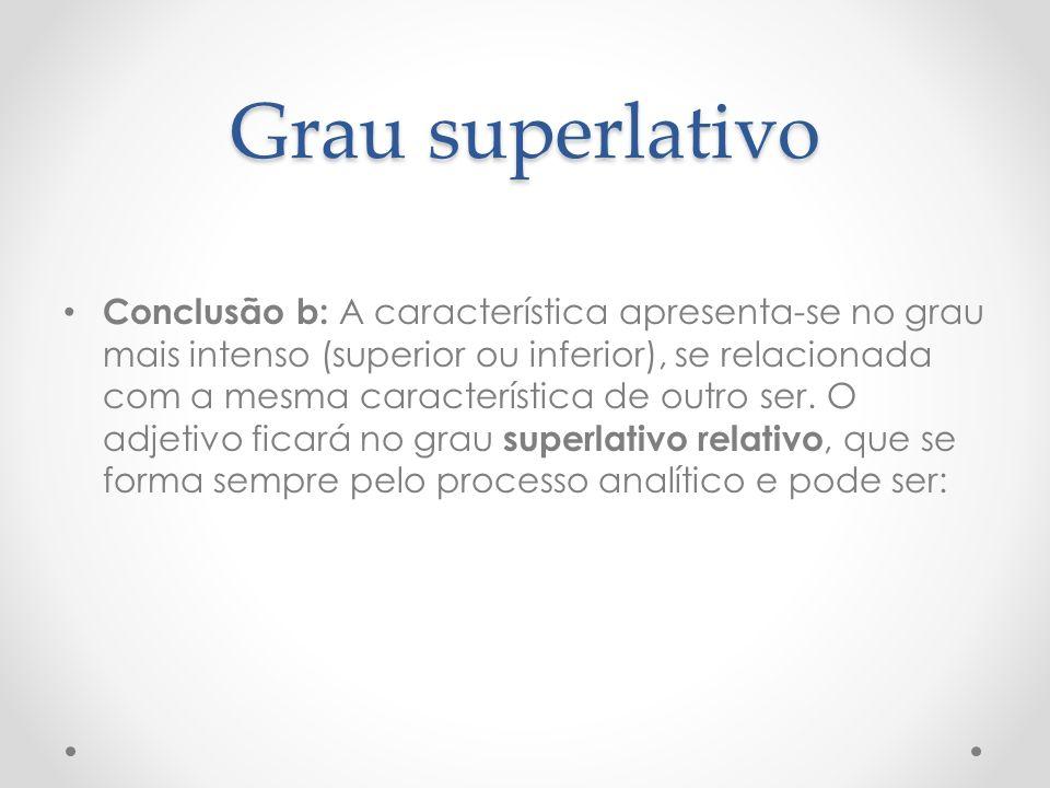 Grau superlativo Conclusão b: A característica apresenta-se no grau mais intenso (superior ou inferior), se relacionada com a mesma característica de