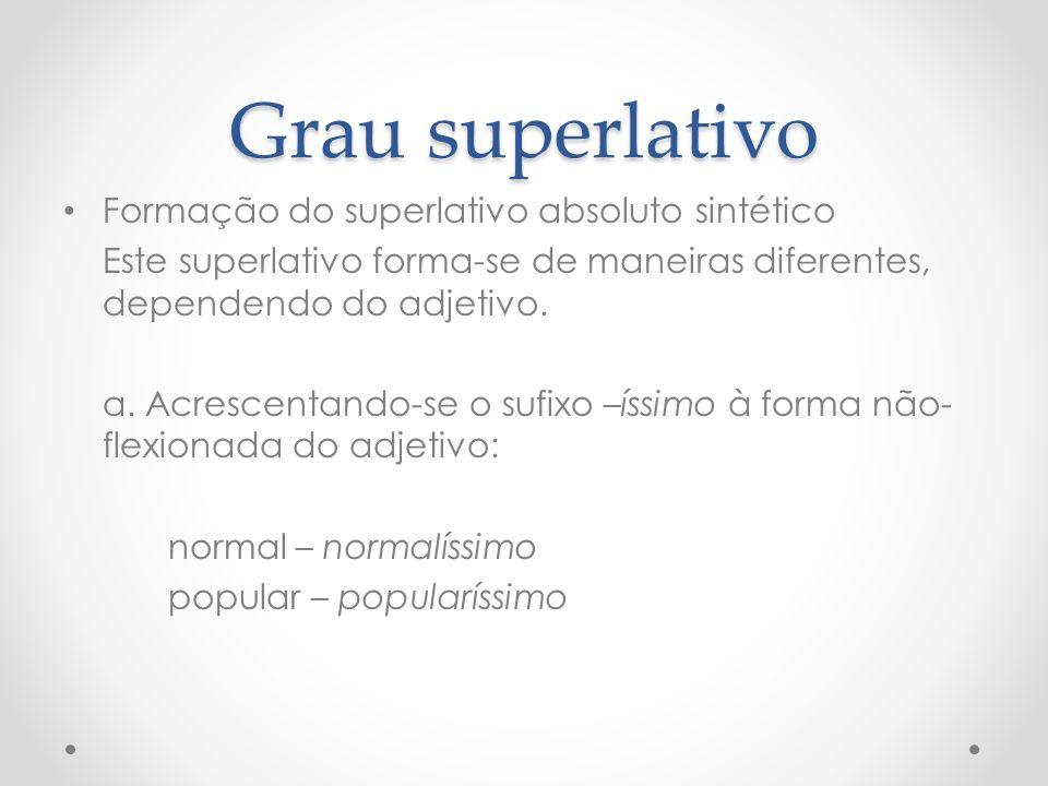 Grau superlativo Formação do superlativo absoluto sintético Este superlativo forma-se de maneiras diferentes, dependendo do adjetivo. a. Acrescentando