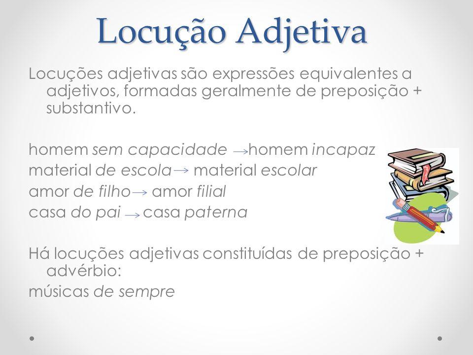 Locução Adjetiva Locuções adjetivas são expressões equivalentes a adjetivos, formadas geralmente de preposição + substantivo. homem sem capacidade hom