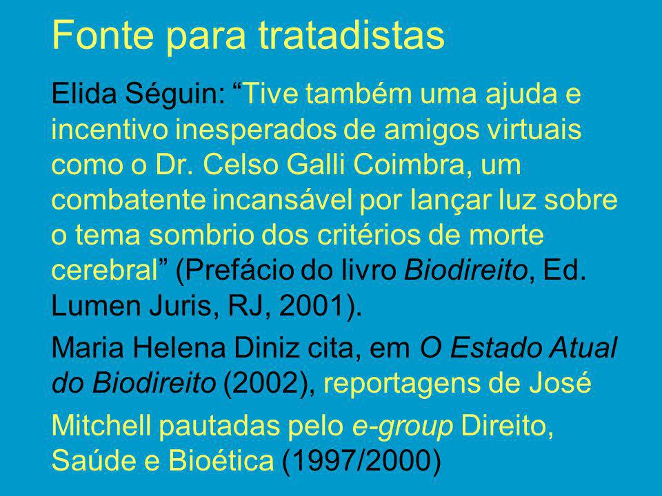 Fonte para tratadistas Elida Séguin: Tive também uma ajuda e incentivo inesperados de amigos virtuais como o Dr. Celso Galli Coimbra, um combatente in