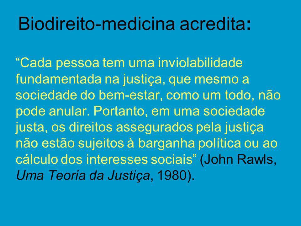 Biodireito-medicina acredita: Cada pessoa tem uma inviolabilidade fundamentada na justiça, que mesmo a sociedade do bem-estar, como um todo, não pode