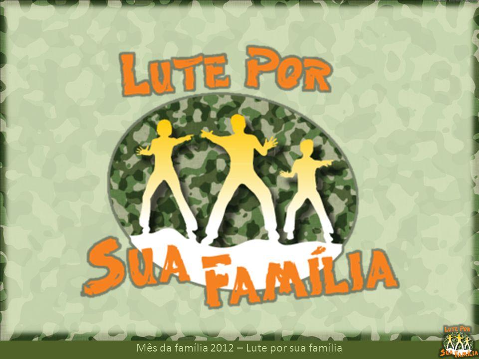 Mês da família 2012 – Lute por sua família Uma guerra é ganha por um dos lados envolvidos.