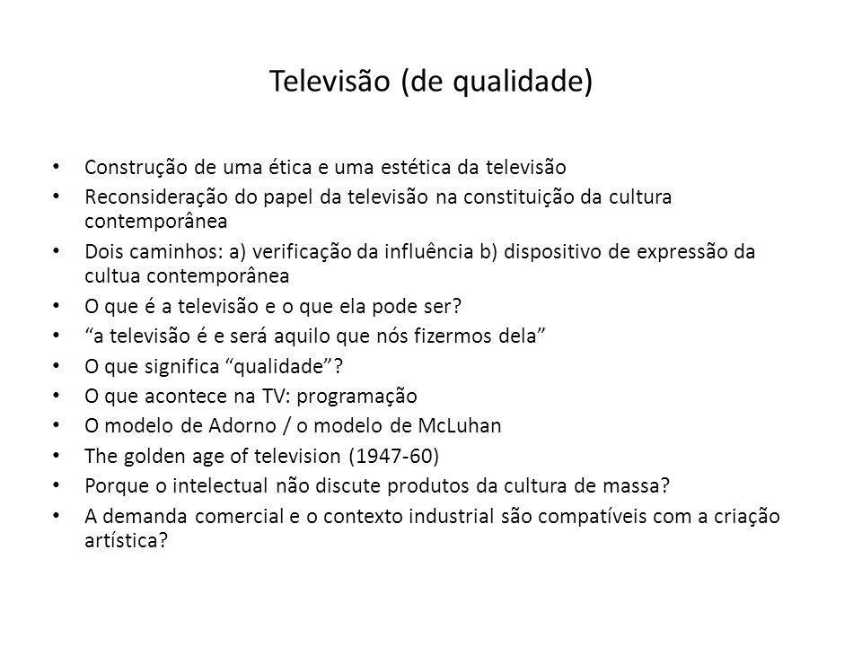 Televisão (de qualidade) Construção de uma ética e uma estética da televisão Reconsideração do papel da televisão na constituição da cultura contempor